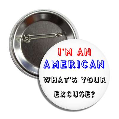 im an american whats your excuse button
