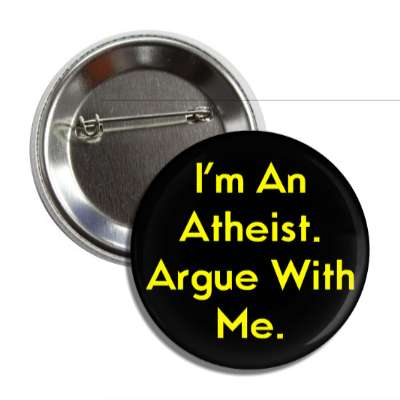 im an atheist argue with me button