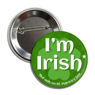 im irish but only on st patricks day dark green four leaf clover button