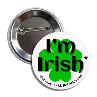 im irish but only on st patricks day white four leaf clover button