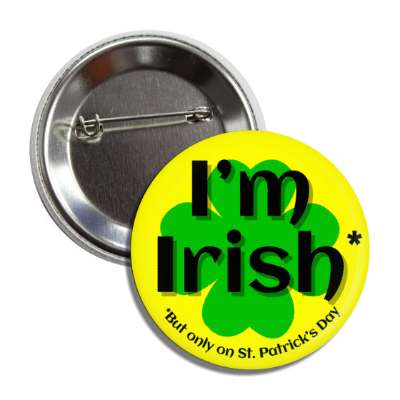 im irish but only on st patricks day yellow four leaf clover button