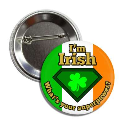im irish whats your superpower shamrock irish flag button