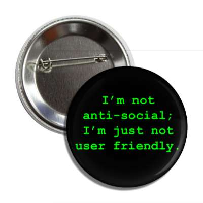 im not anti social im just not user friendly button