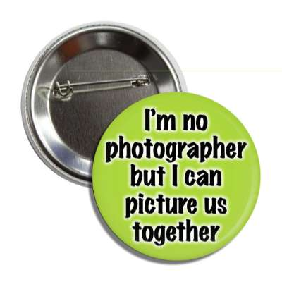 im not photographer but i can picture us together button
