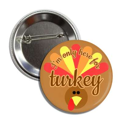 im only here for turkey cute cartoon button