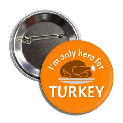im only here for turkey orange platter button