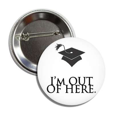 im out of here graduation cap button
