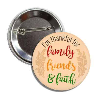 im thankful for family friends and faith leaves button