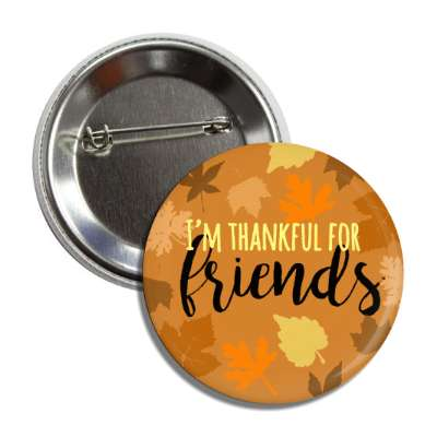 im thankful for friends autumn leaves button