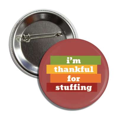 im thankful for stuffing brown fall colors button