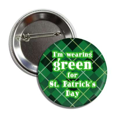 im wearing green for st patricks day plaid button