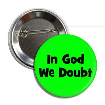 in god we doubt button