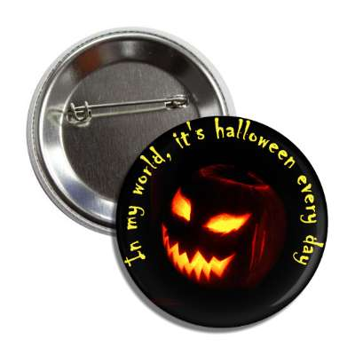in my world its halloween every day jack o lantern button