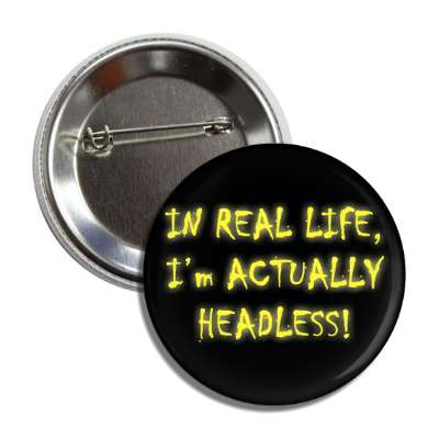in real life im actually headless button