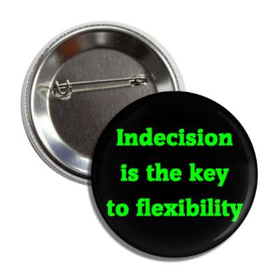 indecision is the key to flexibility button