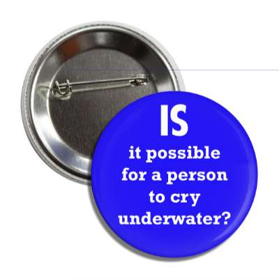 is it possible for a person to cry underwater button