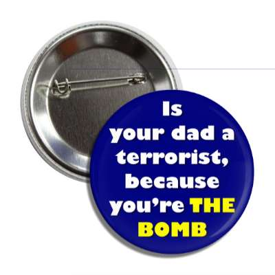 is your dad a terrorist because youre the bomb button