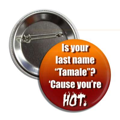 is your last name tamale cause youre hot button