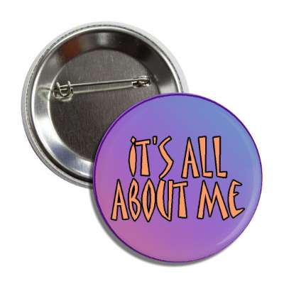 its all about me button
