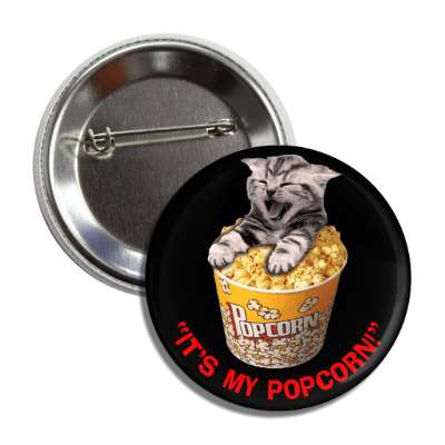 its my popcorn kitten popcorn bucket button