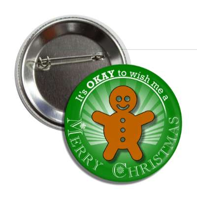 its okay to wish me a merry christmas gingerbread man green rays button