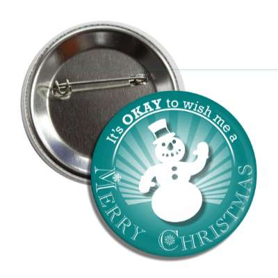its okay to wish me a merry christmas snowman teal rays button