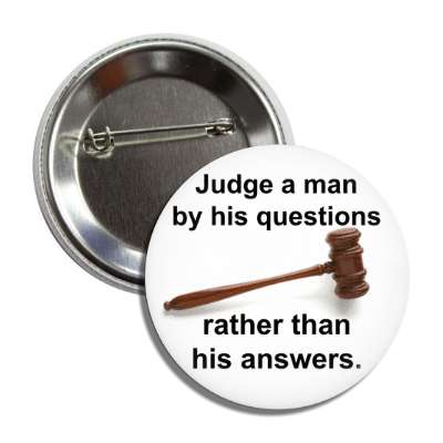 judge a man by this questions rather than his answers button