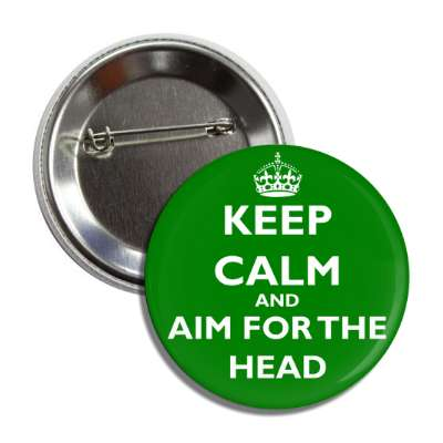 keep calm and aim for the head button