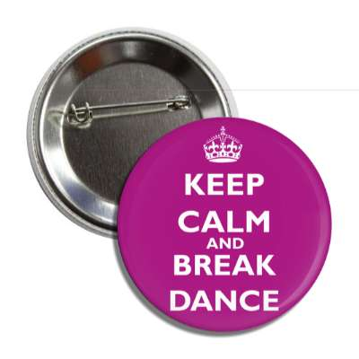 keep calm and break dance button