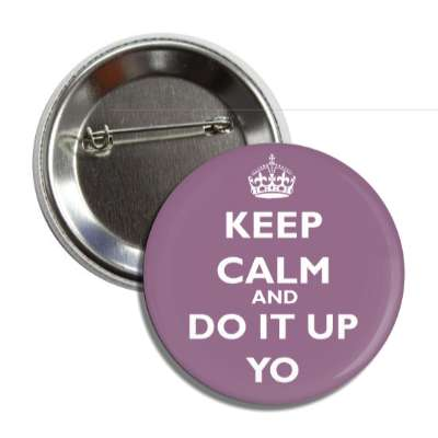 keep calm and do it up yo button
