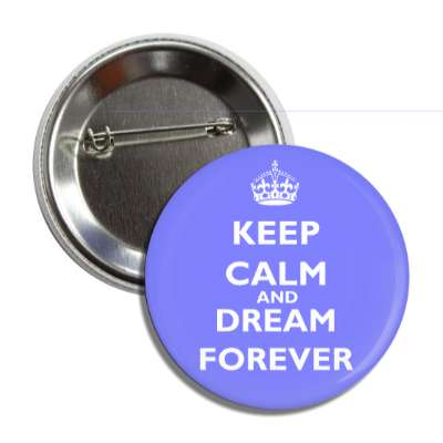 keep calm and dream forever button