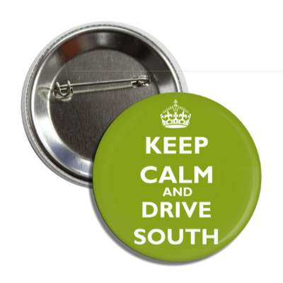 keep calm and drive south button