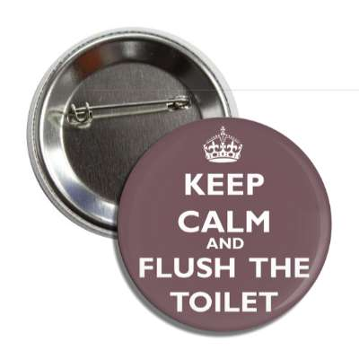 keep calm and flush the toilet button