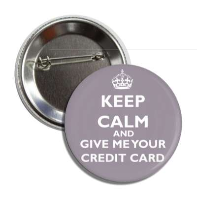 keep calm and give me your credit card button