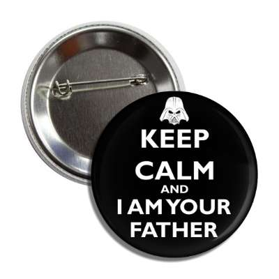 keep calm and i am your father button