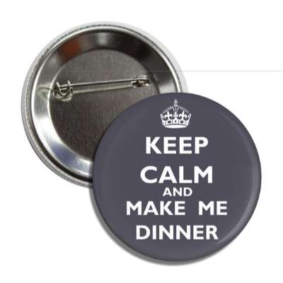 keep calm and make me dinner button