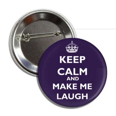 keep calm and make me laugh button