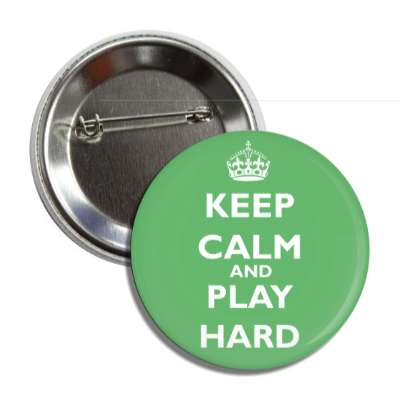 keep calm and play hard button
