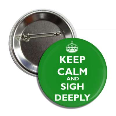 keep calm and sigh deeply button