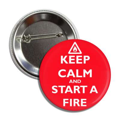 keep calm and start a fire button