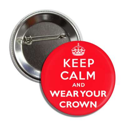 keep calm and wear your crown button