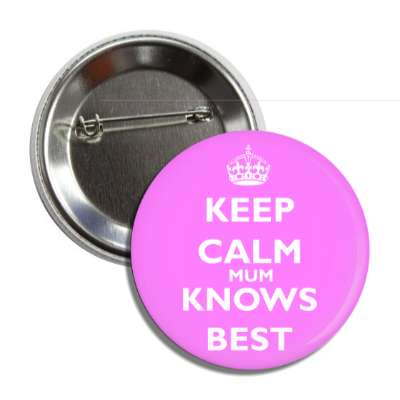 keep calm mum knows best button