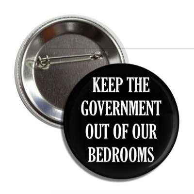 keep the government out of our bedrooms button