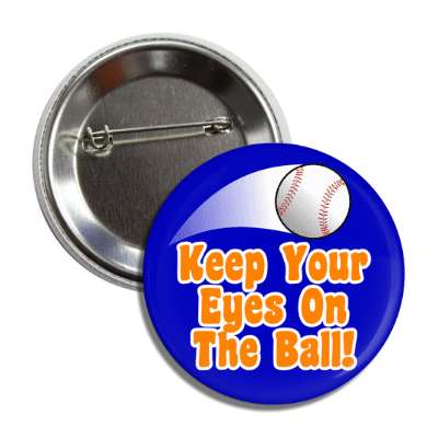 keep your eyes on the ball blue thrown baseball button