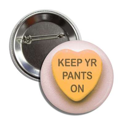 keep yr pants on orange heart candy button