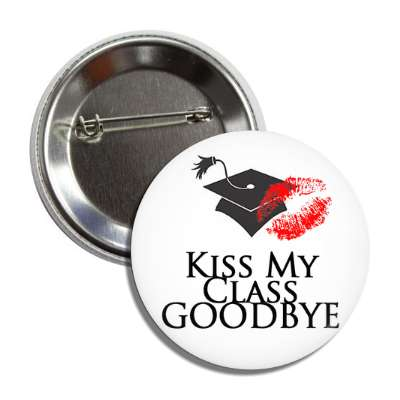 kiss my class goodbye lipstick graduation cap button