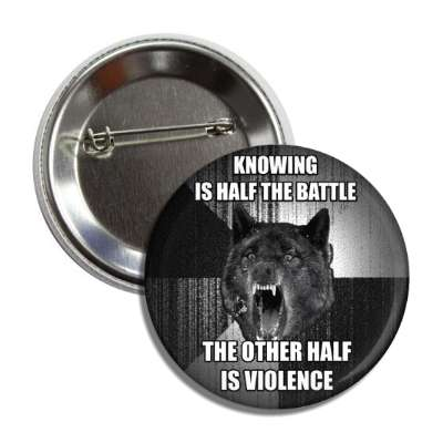 knowing is half the battle the other half is violence insanity wolf button