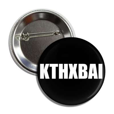 kthxbai button