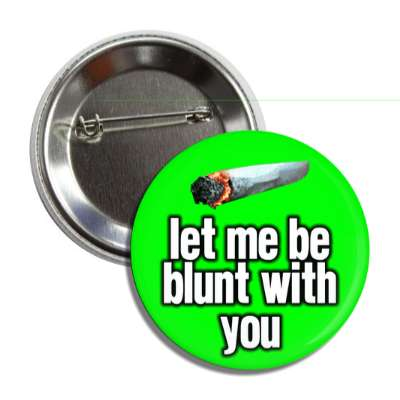 let me be blunt with you button