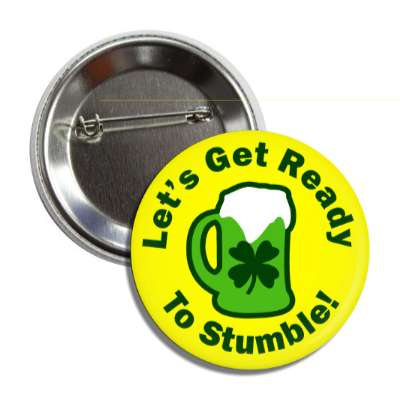 lets get ready to stumble green beer four leaf clover button